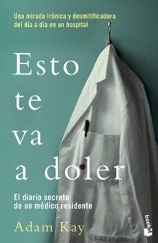 Descargar ebook ESTO TE VA A DOLER:EL DIARIO SECRETO DE UN MEDICO RESIDENTE de ADAM KAY (Literatura española)