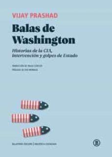 BALAS DE WASHINGTON. HISTORIAS DE LA CIA, INTERVENCIÓN Y GOLPES D E ESTADO  | VIJAY PRASHAD | Casa del Libro