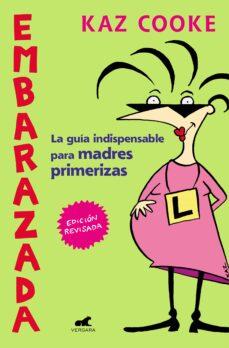 Descargar epub EMBARAZADA: LA GUIA INDISPENSABLE PARA MADRES PRIMERIZAS 9788416076932 FB2 ePub iBook
