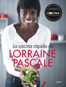 Permacultivo.es La Cocina Rapida De Lorraine Pascale: 100 Recetas Frescas, Deliciosas Y Hechas En Un Plisplas Image