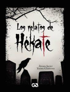 Descargar libros electrónicos gratis para teléfonos móviles LOS RELATOS DE HÉKATE in Spanish de ÁLVARO JAVIER  TORRES  GUTIERR