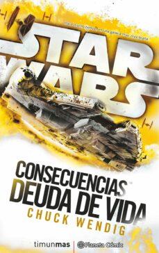Gratis para descargar libros en pdf. STAR WARS CONSECUENCIAS LA DEUDA DE VIDA (NOVELA)