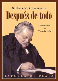 Descargando ebooks gratuitos para ipad DESPUES DE TODO in Spanish de GILBERT KEITH CHESTERTON  9788417146832