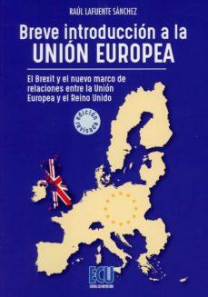 breve introduccion a la union europea: el brexit y el nuevo marco de relaciones entre la union europea y el reino unido-raúl lafuente sánchez-9788417577032