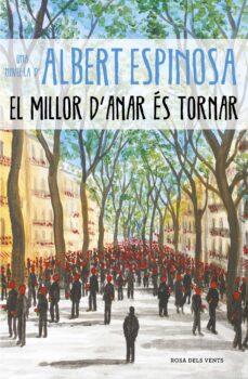 Descargar gratis ebook pdf EL MILLOR D ANAR ÉS TORNAR de ALBERT ESPINOSA RTF CHM (Literatura española)
