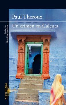 Libros gratis en línea sin descargas UN CRIMEN EN CALCUTA de PAUL THEROUX  9788420407432 in Spanish