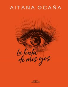 Descargar libros gratis de audio en línea LA TINTA DE MIS OJOS (Spanish Edition) de AITANA OCAÑA 9788420434032