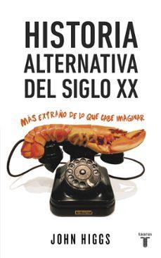 historia alternativa del siglo xx: mas extraño de lo que cabe imaginar-john higgs-9788430617432