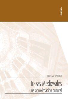 Descargar TRAZAS MEDIEVALES: UNA APROXIMACION CULTURAL gratis pdf - leer online