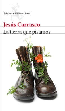 Descarga gratuita de libros más vendidos LA TIERRA QUE PISAMOS de JESUS CARRASCO (Literatura española)