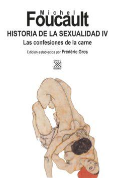 hª de la sexualidad 4: confesiones de la carne-michel foucault-9788432319532