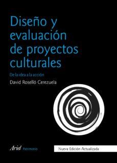 diseño y evaluacion de proyectos culturales (nueva edicion actualizada)-david rosello cerezuela-9788434426832