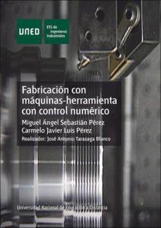 fabricacion con maquinas herramienta con control numerico (incluy e dvd)-miguel angel sebastian perez-carmelo javier luis perez-9788436252132