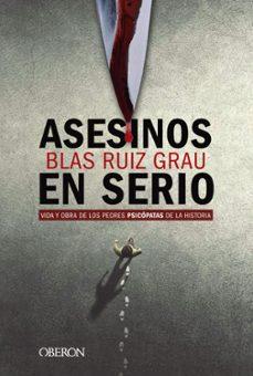 Descargar ASESINOS EN SERIO: VIDA Y OBRA DE LOS PEORES PSICOPATAS DE LA HISTORIA gratis pdf - leer online