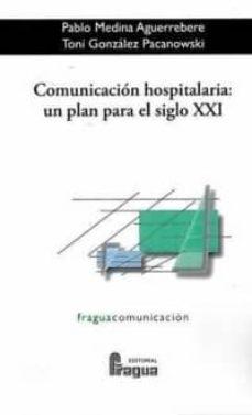 Descargar kindle book como pdf COMUNICACION HOSPITALARIA: UN PLAN PARA EL SIGLO XXI de PABLO MEDINA AGUERREBERE, TONI GONZALEZ PACANOWSKI