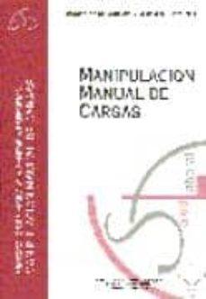 Descargar docs de ebooks MANIPULACION MANUAL DE CARGAS (PROTOCOLOS DE VIGILANCIA SANITARIA ESPECIFICA) 9788476705032 (Literatura española) de