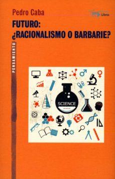 Descarga gratuita de libros en línea ebook FUTURO: ¿RACIONALISMO O BARBARIE? DJVU PDB MOBI