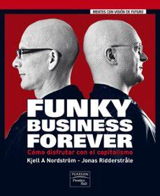 funky business forever: como disfrutar con el capitalismo-kjell a. nordstrom-9788483224632