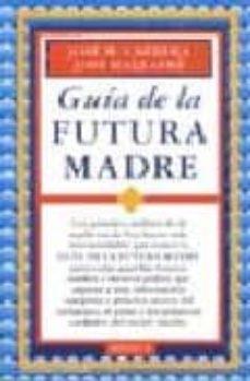 Descargas de libros gratis para pda GUIA DE LA FUTURA MADRE (Literatura española) 9788486193232 de JOSE MARIA CARRERA MACIA PDB