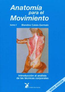 Descarga de libros gratis en pdf. ANATOMIA PARA EL MOVIMIENTO (T. I): INTRODUCCION AL ANALISIS DE LAS TECNICAS CORPORALES (12ª ED.)