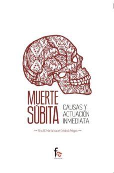 Descarga gratuita de libros electrónicos en formato pdf. MUERTE SUBITA. CAUSAS Y ACTUACION INMEDIATA de MARIA ISABEL OSTABAL ARTIGAS in Spanish ePub PDF RTF 9788490884232