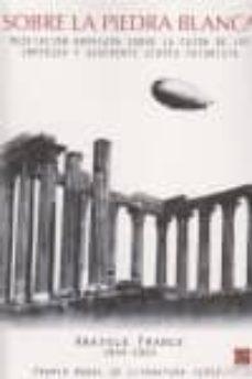 sobre la piedra blanca: meditacion novelada sobre la caida de los imperios y sugerente utopia futurista-anatole france-9788492806232