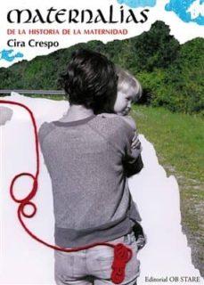 Amazon libros gratis descargar kindle MATERNALIAS. DE LA HISTORIA DE LA MATERNIDAD 9788494101632 FB2 PDB ePub de CIRA CRESPO