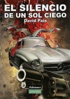 Descarga de jar de ebook móvil EL SILENCIO DE UN SOL CIEGO (Literatura española) de DAVID PAIS 9788494156632 RTF CHM DJVU