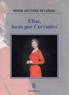 ELLAS, LOCAS POR CERVANTES - MARIA VICTORIA REYZABAL | Triangledh.org