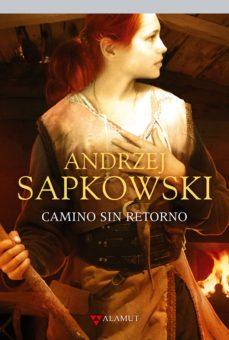 Descarga un audiolibro gratuito CAMINO SIN RETORNO de ANDRZEJ SAPKOWSKI MOBI PDF CHM