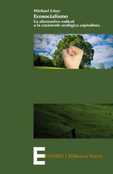 ecosocialismo: la alternativa radical a la catástrofe ecológica c apitalista-michael löwy-9788499405032