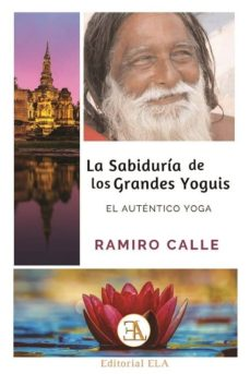 Descarga gratuita de libros electrónicos LA SABIDURIA DE LOS GRANDES YOGUIS: EL AUTENTICO YOGA in Spanish 9788499501932 de RAMIRO CALLE CAPILLA