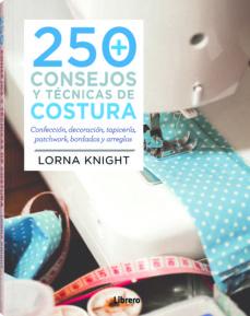 Relaismarechiaro.it 250 Consejos Y Tecnicas De Costura: Confeccion, Decoracion, Patch Work, Bordados Y Arreglos Image