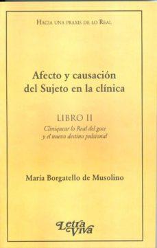Padella.mx Afecto Y Causacion Del Sujeto En La Clinica. Libro Ii. Cliniquear Lo Real Del Goce Y El Nuevo Destino Image