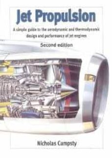 Descargar JET PROPULSION: A SIMPLE GUIDE TO AERODYNAMIC AND THERMODYNAMIC D ESIGN AND PERFOMANCE OF JET ENGINES gratis pdf - leer online