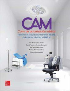 Enlaces de descarga de libros de texto CAM: CURSO DE ACTUALIZACION MEDICA: FUNDAMENTOS PARA PRESENTAR EL EXAMEN NACIONAL DE ASPIRANTES A RESIDENCIAS MEDICAS