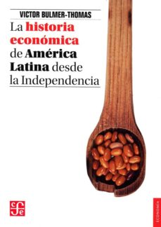 la historia economica de america latina desde la independencia-victor bulmer-thomas-9786071605542