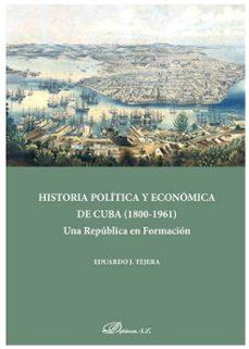 Descargar el foro de google books HISTORIA POLITICA Y ECONOMICA DE CUBA (1800-1961): UNA REPUBLICA EN FORMACION