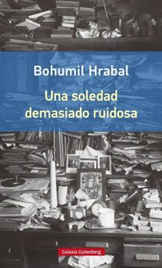 Descargar libros electronicos torrent UNA SOLEDAD DEMASIADO RUIDOSA ePub DJVU 9788416252442 in Spanish de BOHUMIL HRABAL