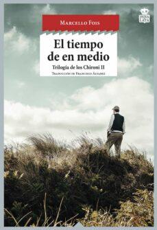 Descargas de libros electrónicos gratis para iriver EL TIEMPO DE EN MEDIO (TRILOGIA DE LOS CHIRONI II)