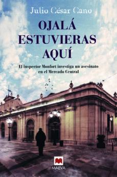 Descargar libro en ingles OJALÁ ESTUVIERAS AQUÍ (SERIE BARTOLOME MONFORT 3) (Literatura española) 9788416690442 de JULIO CESAR CANO