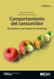 comportamiento del consumidor. decisiones y estrategia de marketing (ebook)-javier alonso rivas-ildefonso grande esteban-9788417024642