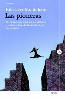 las pioneras: las mujeres que cambiaron la sociedad y la ciencia desde la antigüeda hasta nuestros dias-rita levi-montalcini-9788417067342