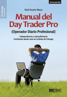 Garumclubgourmet.es Manual Del Day Trader Pro (Operador Diario Profesional): Independencia Y Autosuficiencia Invirtiendo Desde Casa En Labolsa De Chicago (3ª Ed.) Image