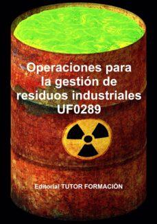 UF0289 OPERACIONES PARA LA GESTION DE RESIDUOS INDUSTRIALES - RAQUEL GARCIA LAUREANO | Adahalicante.org