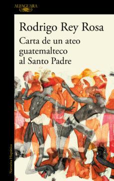 carta de un ateo guatemalteco al santo padre-rodrigo rey rosa-9788420451442