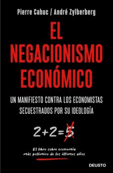 el negacionismo economico: un manifiesto contra los economistas secuestrados por su ideologia-pierre cahuc-andre zylberberg-9788423429042