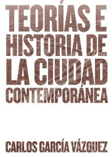 teorias e historia de la ciudad contemporanea-carlos garcia vazquez-9788425228742