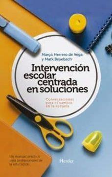 Descargar INTERVENCION ESCOLAR CENTRADA EN SOLUCIONES: CONVERSACIONES PARA EL CAMBIO EN LA ESCUELA: UN MANUAL PRACTICO PARA PROFESIONALES DE LA EDUCACION gratis pdf - leer online