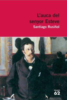 Descargar en línea gratis L AUCA DEL SENYOR ESTEVE de SANTIAGO RUSIÑOL en español